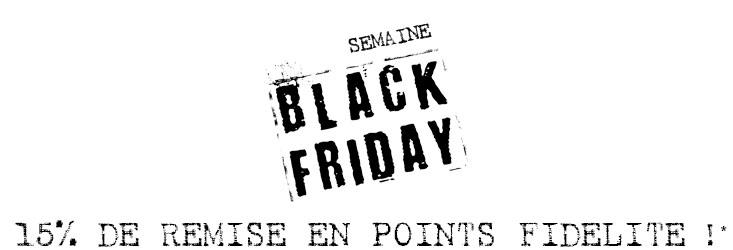 Semaine Black Friday : Bénéficiez de 15% de remise en points fidélité